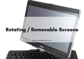 1.3 Rotating / Removable Screens – Laptop